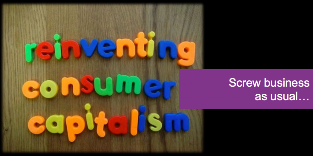 TEDTalk: Reinventing Consumer Capitalism – Screw Business as Usual
