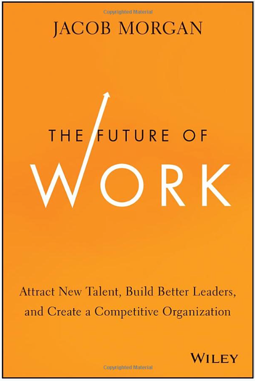 The_Future_of_Work__Attract_New_Talent__Build_Better_Leaders__and_Create_a_Competitive_Organization__Jacob_Morgan__9781118877241__Amazon_com__Books