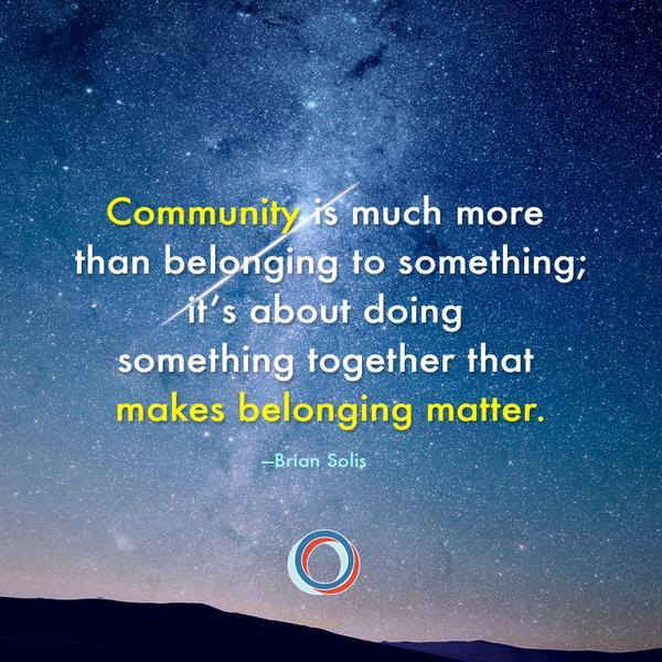 Community is Much More Than Belonging to Something; It's About Doing Something Together That Makes Belonging Matter
