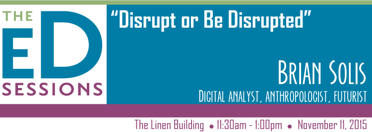 Disrupt or Be Disrupted – Ed Sessions with Brian Solis [VIDEO]