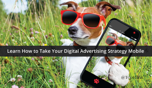Top Rank Marketing: Learn How to Take Your Digital Advertising Strategy Mobile