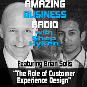 Amazing Business Radio: Brian Solis Discusses the Role of Customer Experience Design