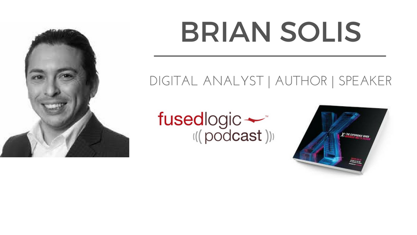 fusedlogic podcast: Brian Solis- Digital Analyst, Author, Speaker