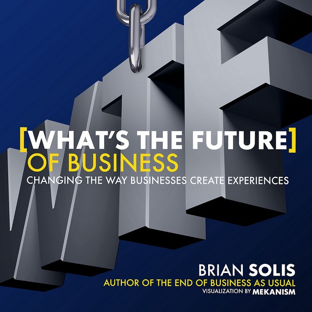 "Juan Carlos Giraldo: Brian Solis's Book ""WTF : What's The Future Of Business"" – 20 Highlights"