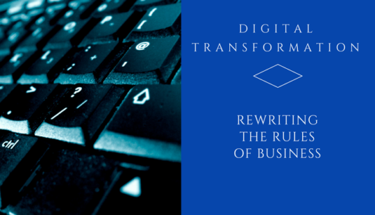 Digital Transformation – Rewriting the Rules of Business