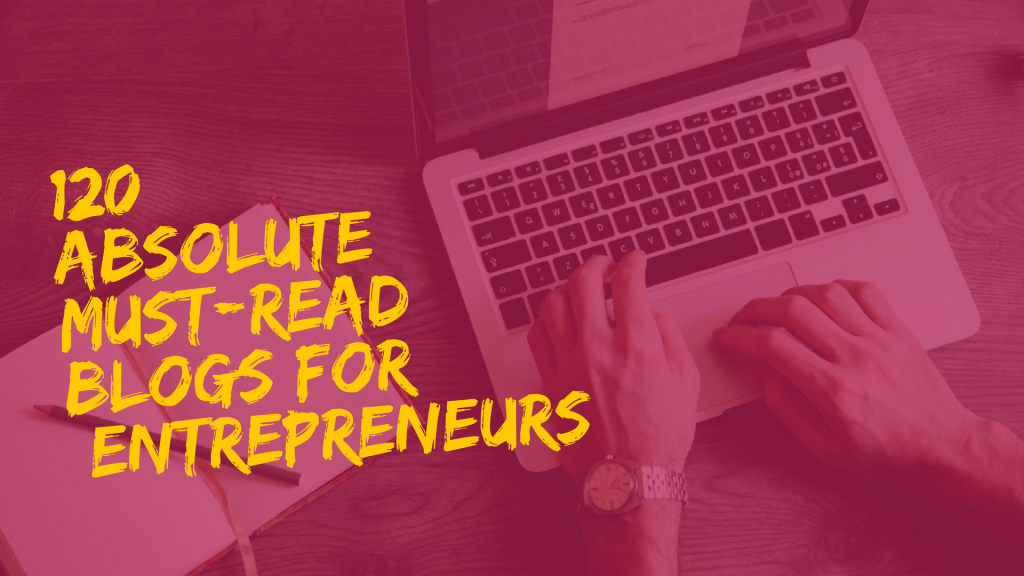 Best Web Firms: 120 Absolute Must-Read Blogs for Entrepreneurs