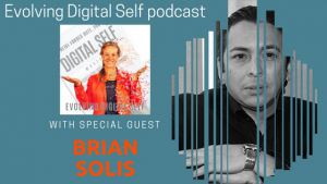 Evolving Digital Self Podcast: Brian Solis on Evolving Tech and Keeping Our Humanity
