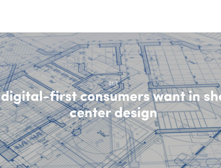 Dear Retailers, Architects, and Commercial Realtors, Here's What Digital-First Consumers Want in Shopping Center Design