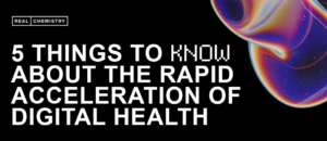 5 Things to Know About The Rapid Acceleration of Digital Health