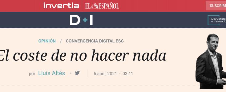 El coste de no hacer nada por Lluís Altés en El Español