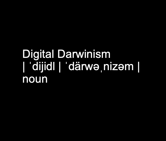 Surviving Digital Darwinism and Thriving Against Disruption: It's The Survival of the Most Disruptive