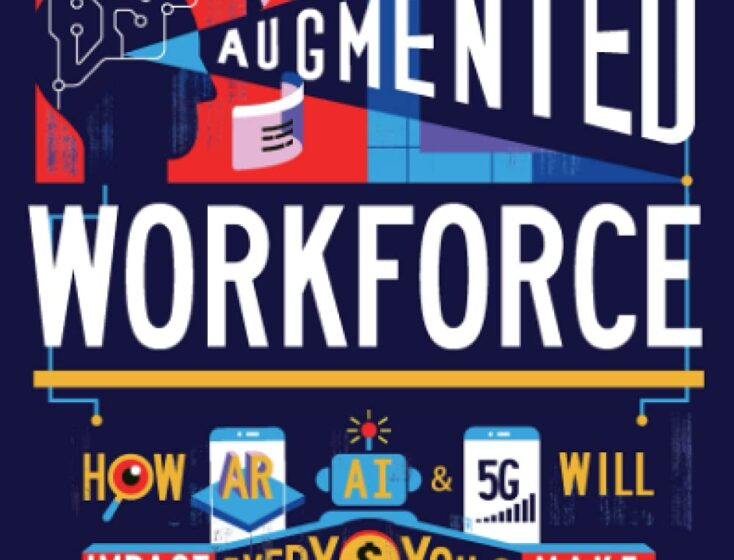 The Augmented Workforce: How Artificial Intelligence, Augmented Reality, and 5G Will Impact Every Dollar You Make